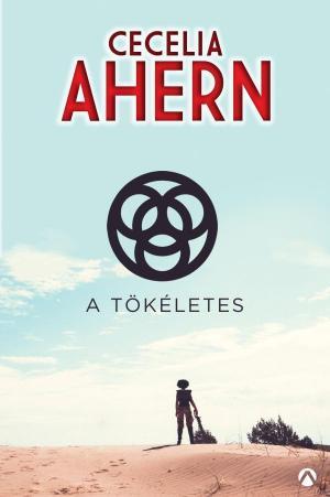 Cecilia Ahern: A tökéletes