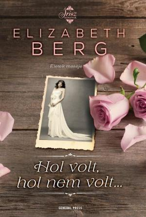 Elizabeth Berg: Hol volt, hol nem volt…