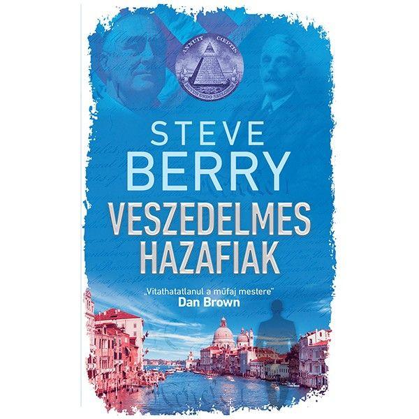 Steve Berry: Veszedelmes hazafiak
